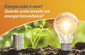 Energia Solar é cara? Quanto custa investir em energia fotovoltaica?