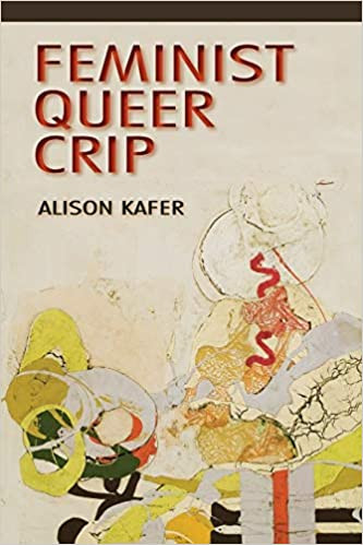 Cover of Feminist, Queer, Crip, featuring abstract colorful artwork