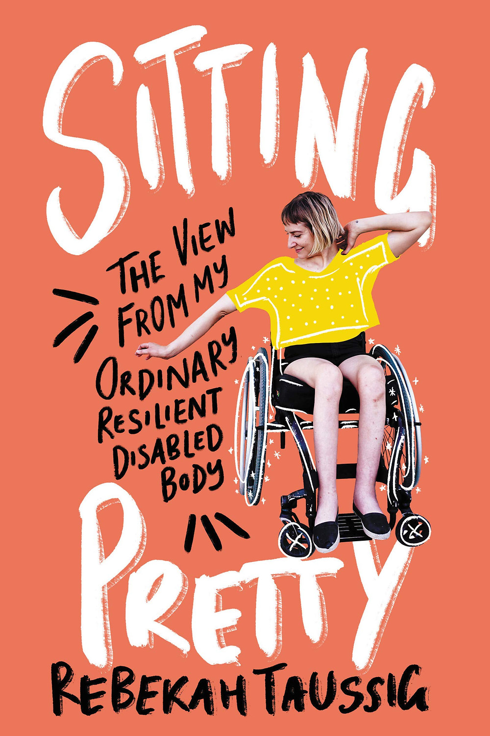 Cover of Sitting Pretty, featuring the author in her wheelchair with doodles over her clothing and chair