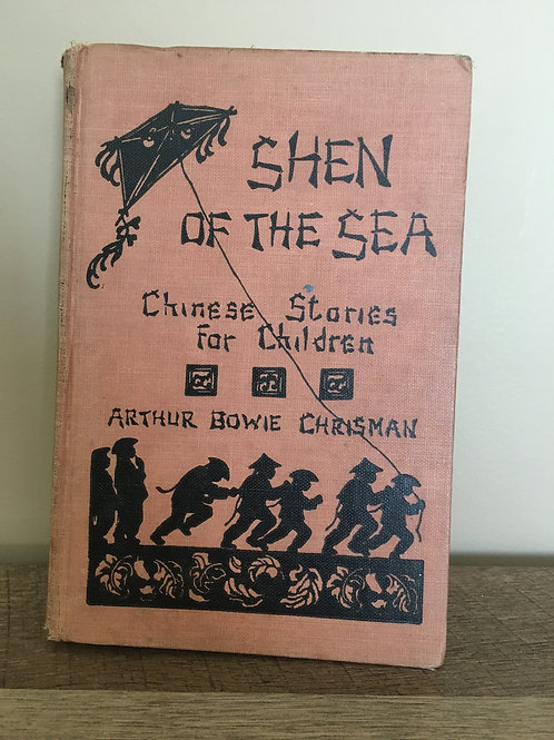 1925, SHEN OF THE SEA: Chinese Stories For Children, by Arthur Bowie Chrisman