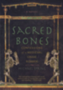 Sacred Bones: Confessions of a Medieval Grave Robber, by Michael Spring, published by Four Winds Press