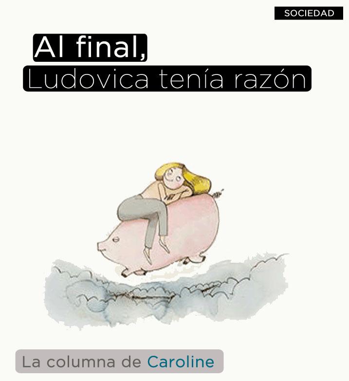 Al final, Ludovica tenía razón