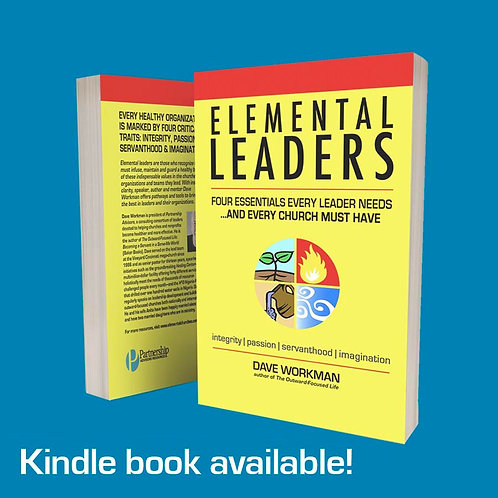 ELEMENTAL LEADERS; Four Essentials Every Leader Needs...& Every Church Must Have