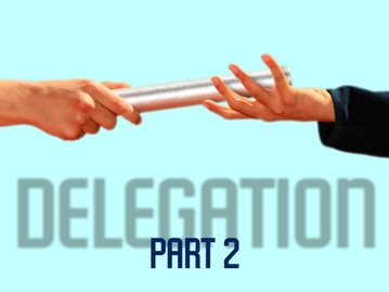 The Power of Delegation: Part 2