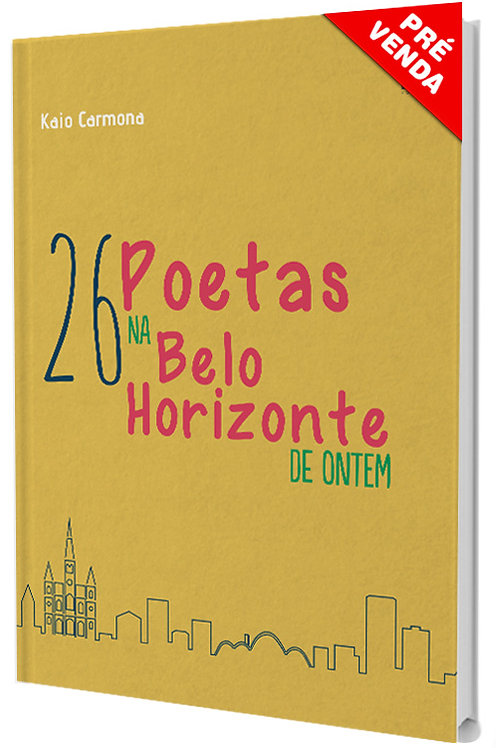 26 POETAS NA BELO HORIZONTE DE ONTEM KAIO CARMONA