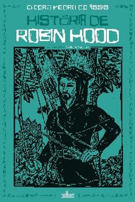 HISTÓRIA DE ROBIN HOOD Autor(es): CÍCERO PEDRO DE ASSIS
