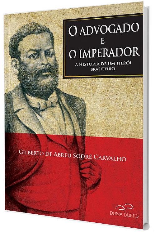 O advogado e o imperador - A história de um herói brasileiro