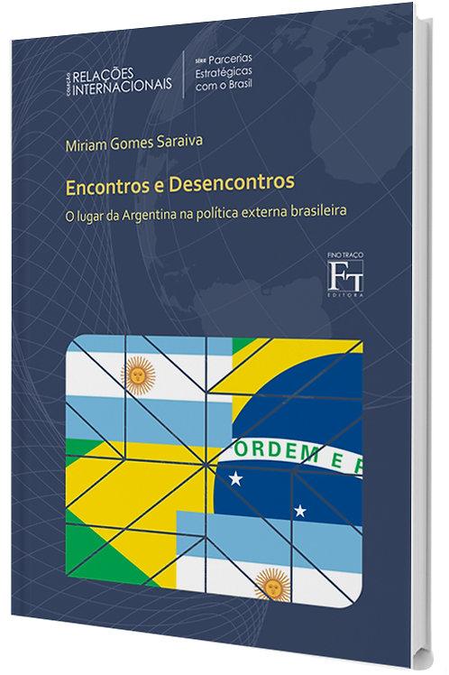 ENCONTROS E DESENCONTROS - O LUGAR DA ARGENTINA NA POLITICA EXTERNA BRASILEIRA