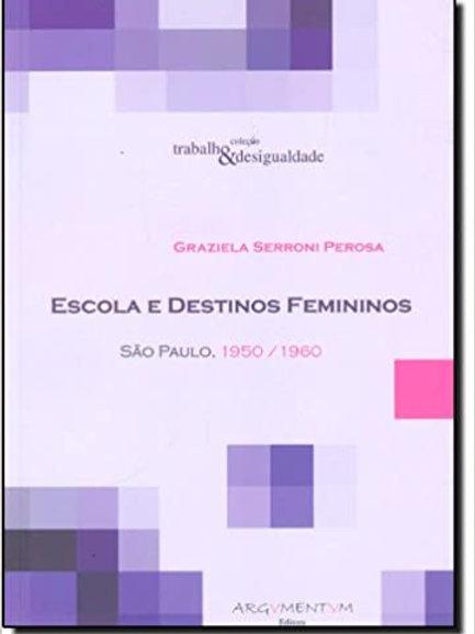 Escola e Destinos Femininos - são Paulo, 1950/1960 - Sociologia