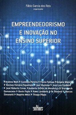 EMPREENDEDORISMO E INOVAÇAO NO ENSINO SUPERIOR Autor(es): FABIO GARCIA DOS REIS (ORG.)