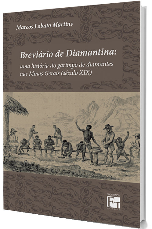 BREVIARIO DE DIAMANTINA: UMA HISTORIA DO GARIMPO DE DIAMANTES NAS MINAS GERAIS (SECULO XIX) MARCOS LOBATO MARTINS