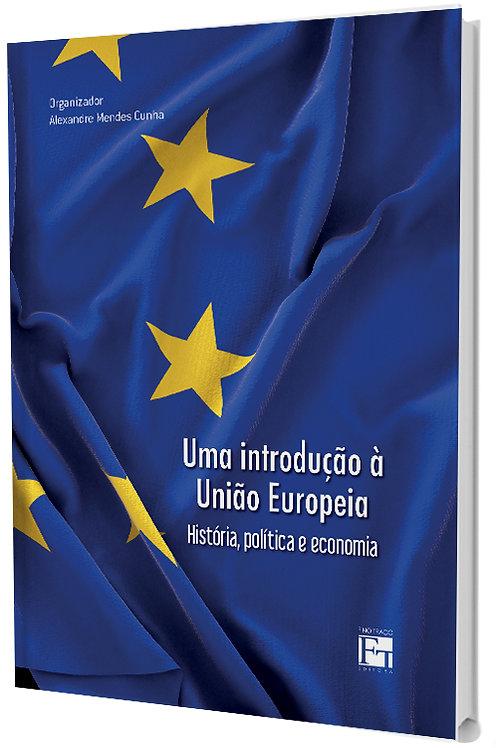 UMA INTRODUÇÃO A UNIÃO EUROPEIA: HISTÓRIA, POLÍTICA E ECONOMIA