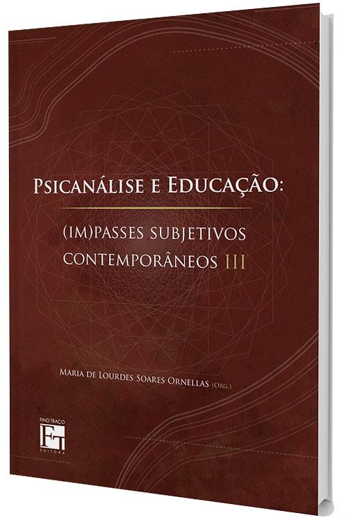 Psicanálise e Educação: (im) passes subjetivos contemporâneos - Vol. III - Reflexões