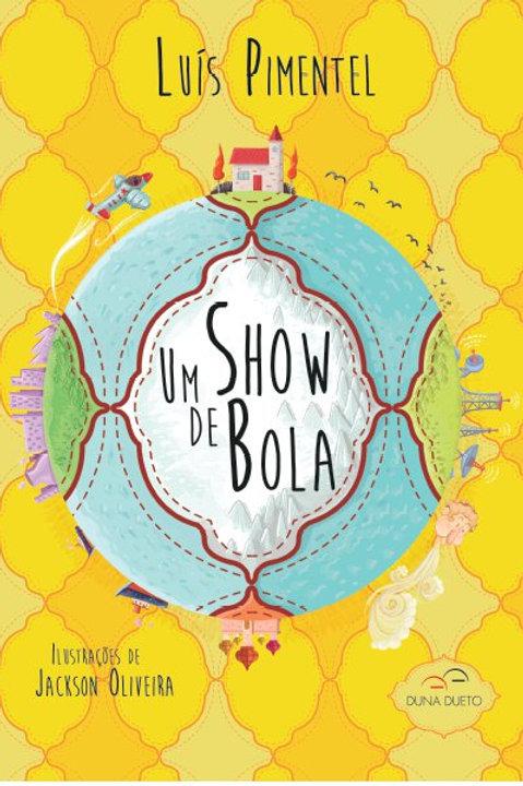 Um show de bola    Autor: LUÍS PIMENTEL Ilustrador: JACKSON OLIVEIRA