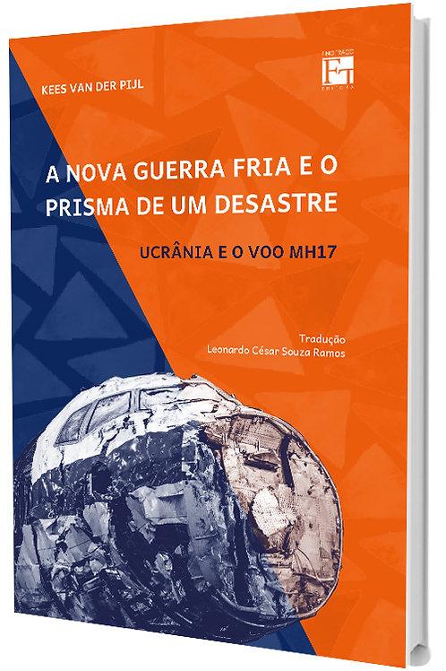 A NOVA GUERRA FRIA E O PRISMA DE UM DESASTRE: UCRÂNIA E O VOO MH17