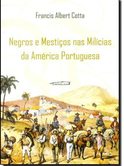 Negros e Mestiços nas Milícias da América Portuguesa - História