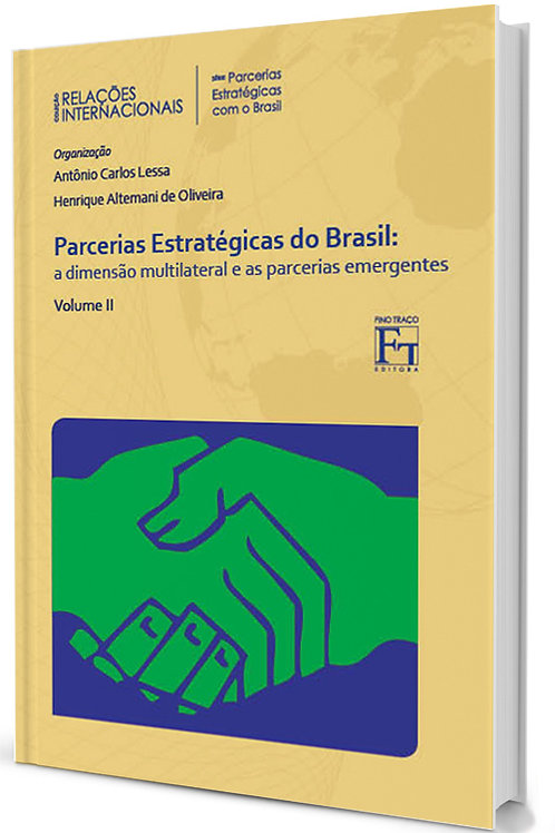 PARCERIAS ESTRATÉGICAS DO BRASIL: A DIMENSÃO E PARCERIAS EMERGENTES VOLII ANTÔNIO CARLOS LESSA; HENRIQUE ALTEMANI OLIVEIRA