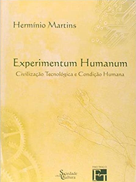 Experimentum Humanum. Civilização Tecnológica e Condição Humana - Antropologia