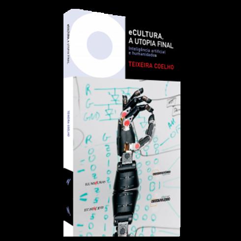 eCultura, a utopia final Inteligência artificial e humanidades    Autor: Teixeira Coelho