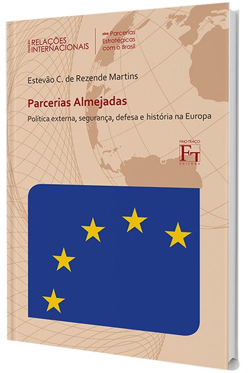 PARCERIAS ALMEJADAS: POLÍTICA EXTERNA, SEGURANÇA, DEFESA E HISTÓRIA NA EUROPA ESTEVÃO C. DE REZENDE MARTINS