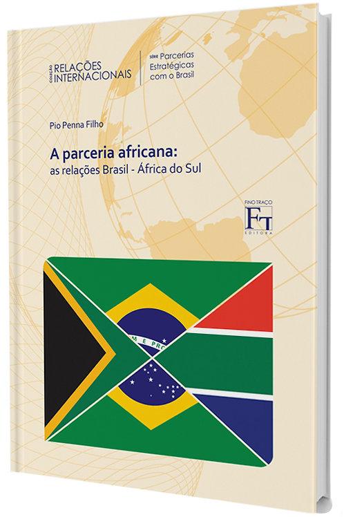 A PARCERIA AFRICANA: AS RELAÇÕES BRASIL - ÁFRICA DO SUL PIO PENNA FILHO