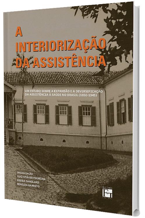 A INTERIORIZAÇÃO DA ASSISTÊNCIA: UM ESTUDO SOBRE A EXPANSÃO E A DIVERSIFICAÇÃO À SAÚDE NO BRASIL (1850-1945)