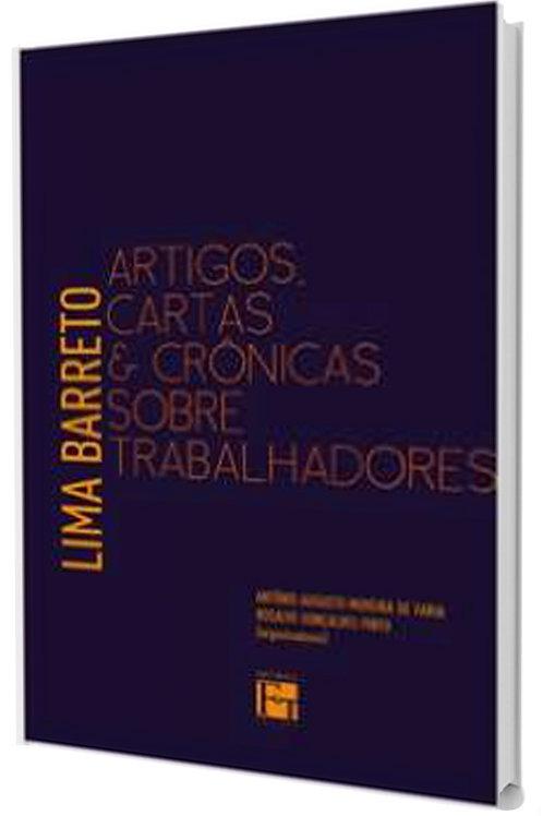Lima Barreto: Artigos, Cartas e Cronicas Sobre Trabalhadores