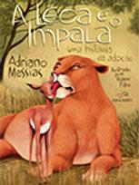A leoa e o impala   -  Autor: ADRIANO MESSIAS Ilustrador: RUBEM FILHO