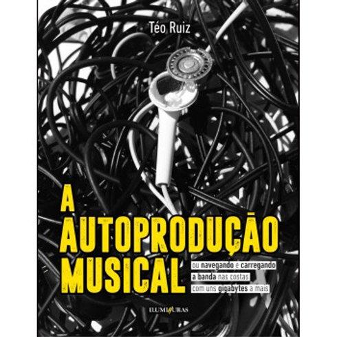 Autoprodução Musical, A Autor: Téo Ruiz