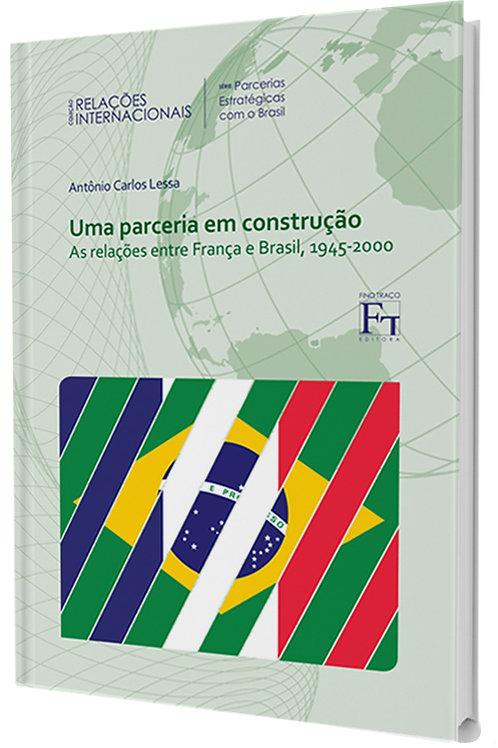 UMA PARCERIA EM CONSTRUÇÃO: AS RELAÇÕES ENTRE FRANÇA E BRASIL, 1945-2000