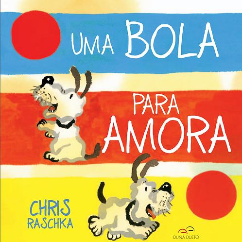 Uma Bola para Amora - Autor: CHRIS RASCHKA