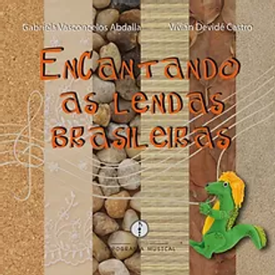 EnCantando as Lendas Brasileiras (com áudio online)    Autoras: Gabriela Vasconcelos Abdalla e Vivian Devidé Castro