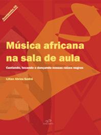 Música africana na sala de aula - cantando, tocando e dançando nossas raízes neg