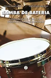 Título: Samba de bateria: a linguagem do samba para bateristas e percussionistas  -  Autor: Diego Zangado e Fernando Baggio