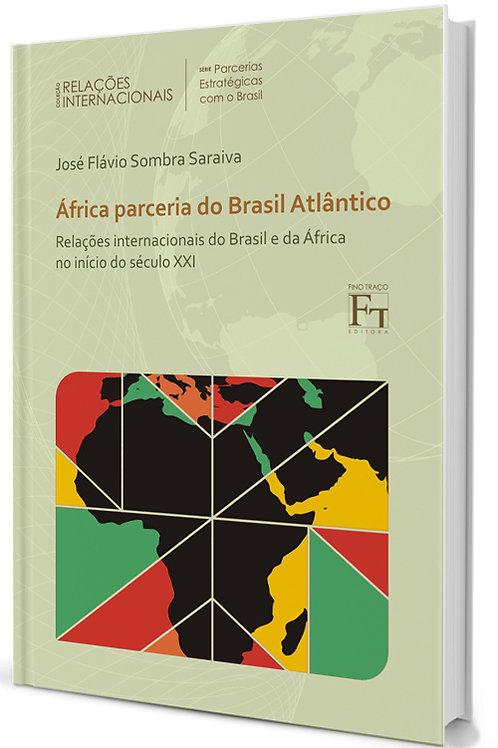 AFRICA PARCERIA DO BRASIL ATLÂNTICO: RELAÇÕES INTERNACIONAIS DO BRASIL E DA ÁFRICA NO INÍCIO DO SÉCULO XXI JOSÉ FLÁVIO SOMBRA