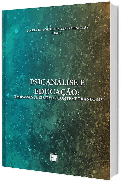 PSICANÁLISE E EDUCAÇÃO: (IM)PASSES SUBJETIVOS CONTEMPORÂNEOS VOL. IV MARIA DE LOURDES SOARES ORNELLAS (ORG.)