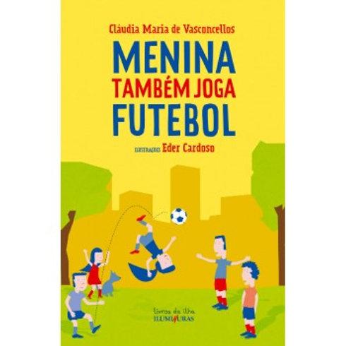 Menina também joga futebol  - Autor: Cláudia Maria de Vasconcellos