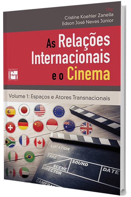 AS RELACÕES INTERNACIONAIS E O CINEMA: ESPAÇOS E ATORES TRANSNACIONAIS - VOL. 01