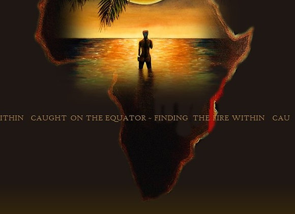 Caught On the Equator, Finding the Fire Within