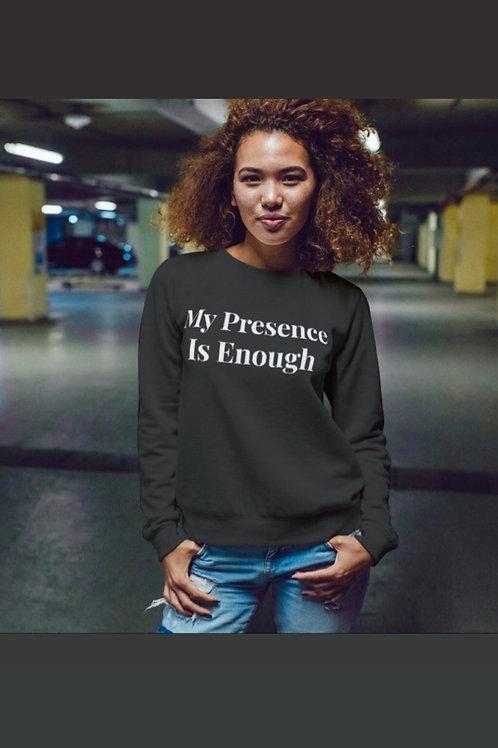 My Presence Sweatshirt