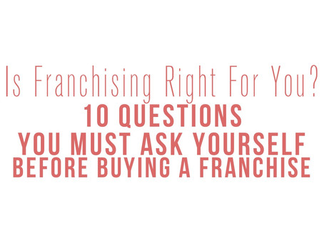 Self Examination: Is Franchising Right For You? 10 Questions You MUST ASK Yourself