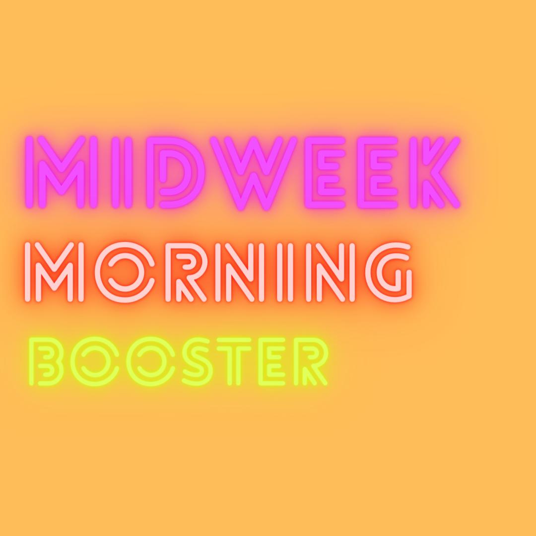Midweek Morning Booster