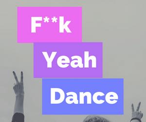 F**k Yeah Dance!