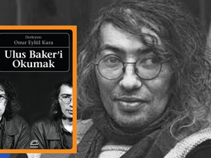 """""""Derinlere daldıran, uzaklara götüren""""  Ulus Baker'i Okumak"""