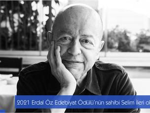 2021 Erdal Öz Edebiyat Ödülü'nün sahibi; Selim İleri!