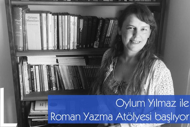 Yazar ve edebiyat eleştirmeni Oylum Yılmaz ile Roman Yazma Atölyesi 26 Eylül 2021'de başlıyor.
