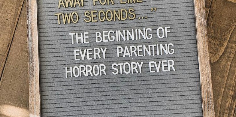 """Parenting Quote - """"So, I stepped away for like two second..."""""""