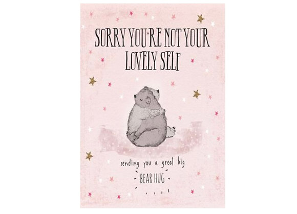 Sorry you're not your lovely self