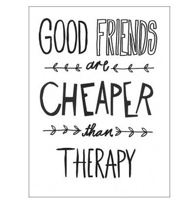Good Friends are Cheaper than Therapy