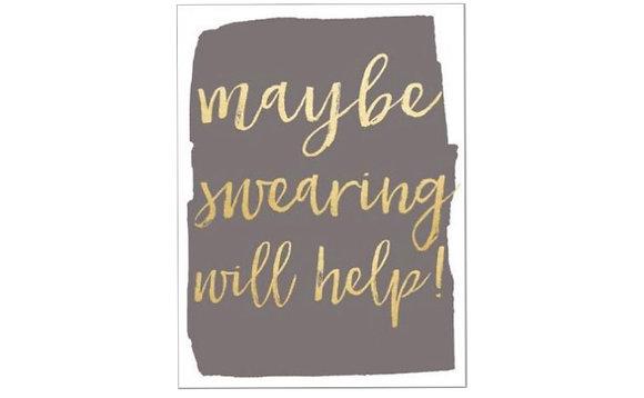 Maybe swearing will help!